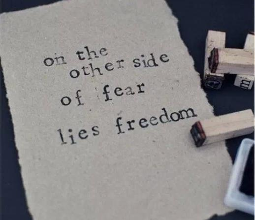 On-the-other-side-of-fear-lies-freedom