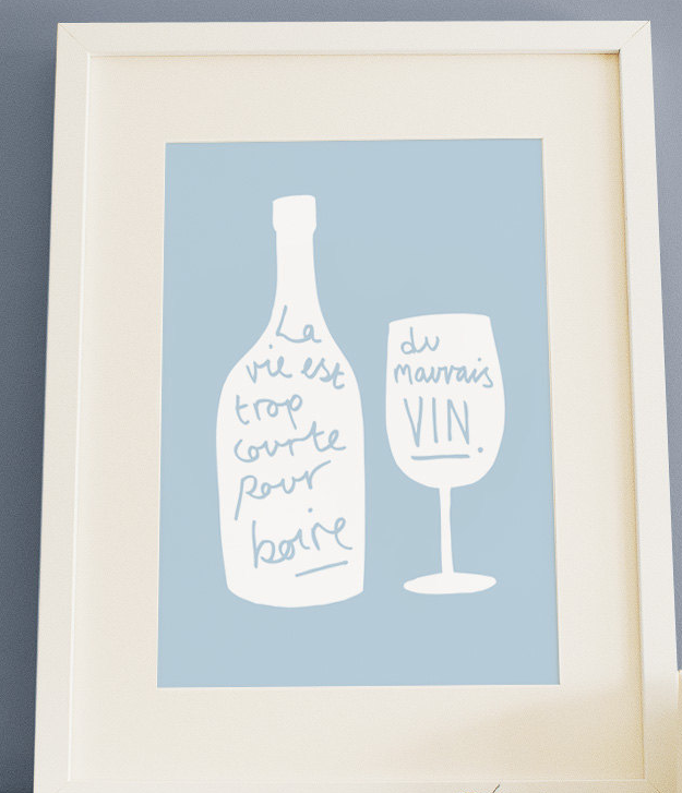 "(""Life is too short to drink bad wine."")"