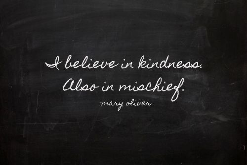 Kindness and Mischief Mary Oliver