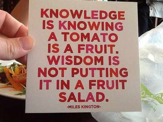 miles-kington-knowledge-is-knowing-a-tomato-is-a-fruit-wisdom-is-not-putting-it-in-a-fruit-salad
