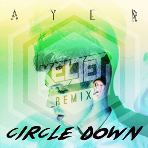 Circle Down Ayer Remix