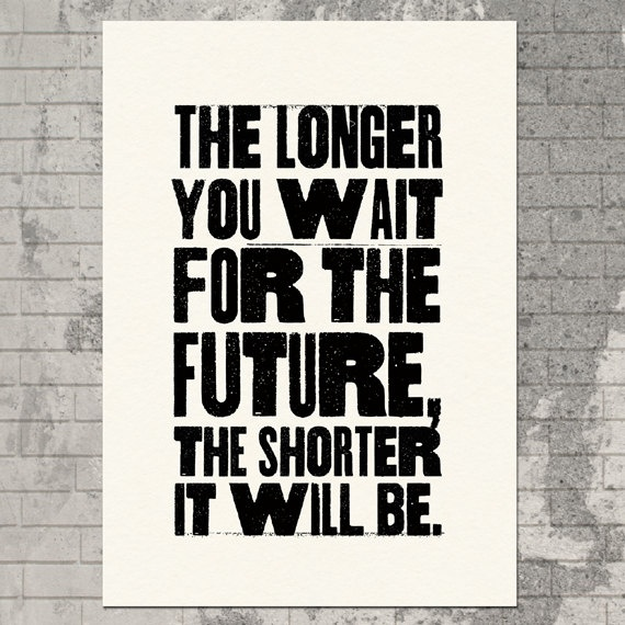 The longer you wait for the future